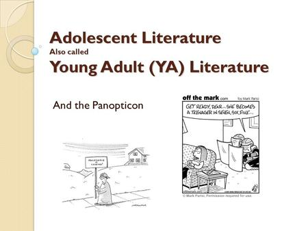 Adolescent Literature Also called Young Adult (YA) Literature And the Panopticon.