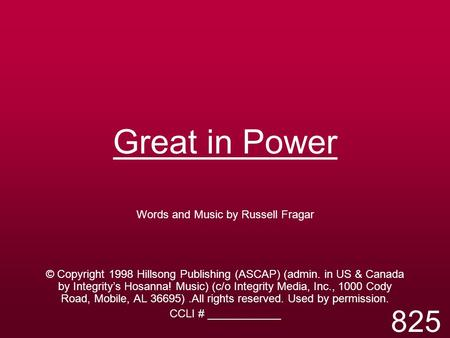 Great in Power Words and Music by Russell Fragar © Copyright 1998 Hillsong Publishing (ASCAP) (admin. in US & Canada by Integrity's Hosanna! Music) (c/o.