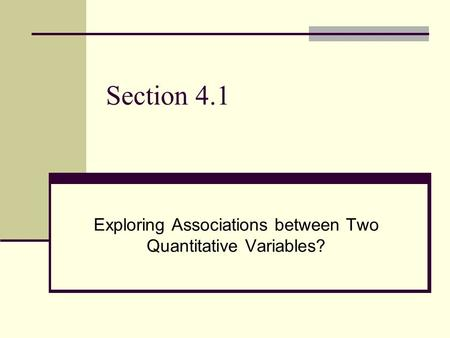 Section 4.1 Exploring Associations between Two Quantitative Variables?