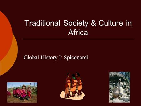 Traditional Society & Culture in Africa Global History I: Spiconardi.