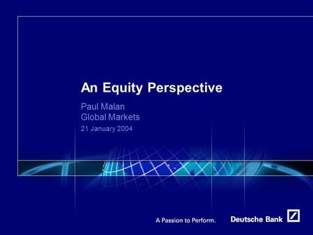 An Equity Perspective Paul Malan Global Markets 21 January 2004.