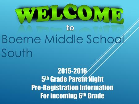 Boerne Middle School South 2015-2016 5 th Grade Parent Night Pre-Registration Information For incoming 6 th Grade.