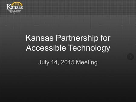 Kansas Partnership for Accessible Technology July 14, 2015 Meeting.