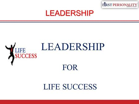 LEADERSHIP LEADERSHIP FOR LIFE SUCCESS. BEFORE WE BEGIN… Which famous leaders can you think of?