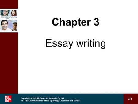 Copyright  2009 McGraw-Hill Australia Pty Ltd PPTs t/a Communication Skills, by Bretag, Crossman and Bordia 3-1 1 Chapter 3 Essay writing.