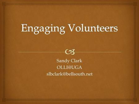 Sandy Clark 7/26/13Engaging Volunteers - 2013 Southern Conference for Lifelong Learning - Sandy Clark - We also.
