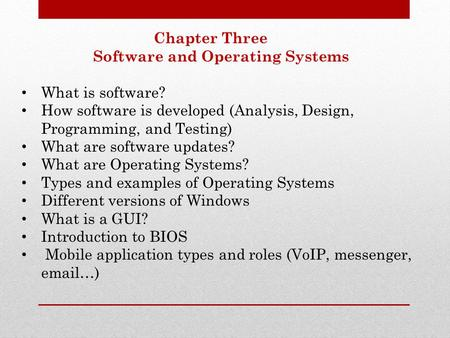 Chapter Three Software and Operating Systems What is software? How software is developed (Analysis, Design, Programming, and Testing) What are software.