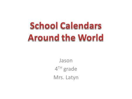 Jason 4 TH grade Mrs. Latyn. Bring your.pdf file of the Excel graph – School Calendars around the World into Power Point Insert > Object > Create from.