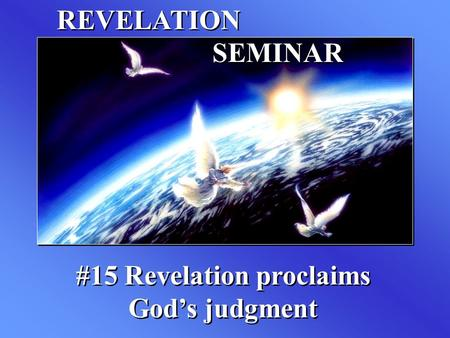 REVELATION SEMINAR #15 Revelation proclaims God's judgment.
