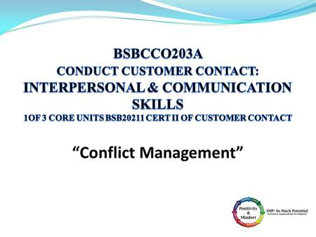 Interpersonal & Communication Skills Part 2: Importance of Effective Conflict Management At the end of this session you should be able to: Handle difficult.