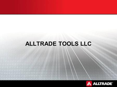 ALLTRADE TOOLS LLC. Alltrade Overview Established in 1979 Privately held Offices and affiliates located globally Global distribution Reputation for innovation,