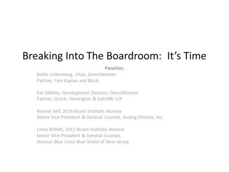 Breaking Into The Boardroom: It's Time Panelists: Bobbi Liebenberg, Chair, DirectWomen Partner, Fine Kaplan and Black Pat Gillette, Development Director,