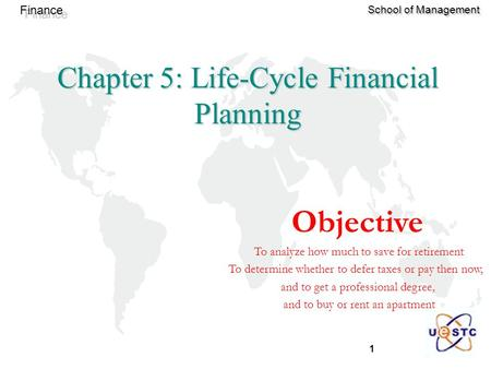 1 Finance School of Management Chapter 5: Life-Cycle Financial Planning Objective To analyze how much to save for retirement To determine whether to defer.