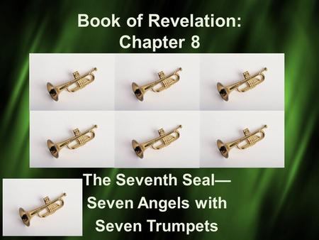 Book of Revelation: Chapter 8 The Seventh Seal— Seven Angels with Seven Trumpets.