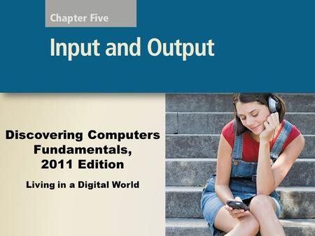 Discovering Computers Fundamentals, 2011 Edition Living in a Digital World.