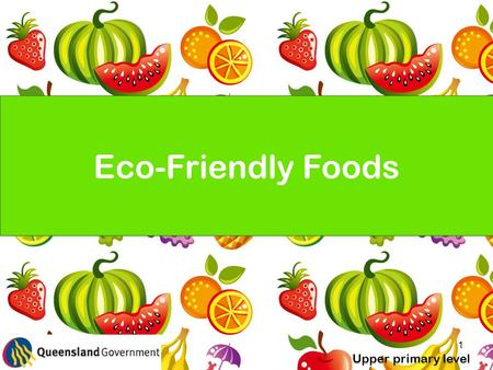 1 Eco-Friendly Foods Upper primary level. 2 Where does our food come from? Where did it come from before that? How do you decide what food to choose?