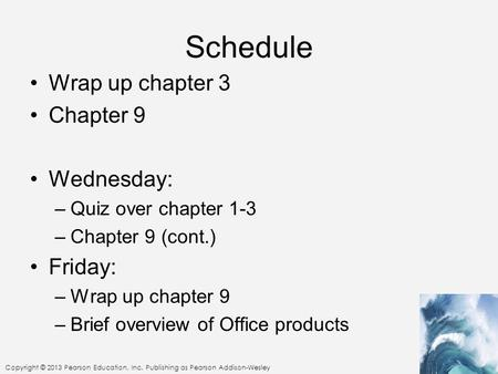 Schedule Wrap up chapter 3 Chapter 9 Wednesday: Friday: