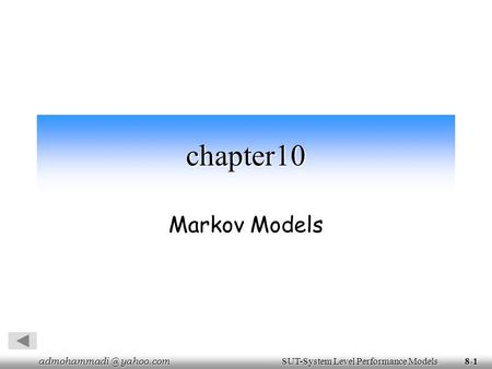 yahoo.com SUT-System Level Performance Models yahoo.com SUT-System Level Performance Models8-1 chapter10 Markov Models.