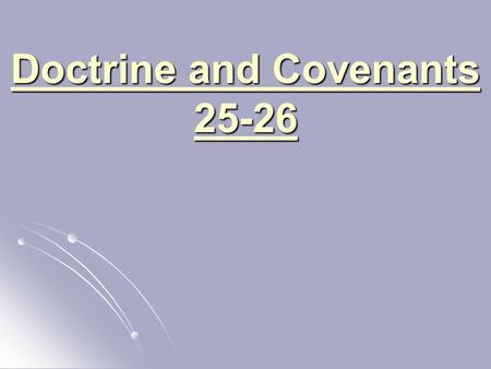 "Doctrine and Covenants 25-26. Doctrine and Covenants 25 ""An Elect Lady"" Doctrine and Covenants 25:16 The Lord's voice to all women! Emma Smith: Older."