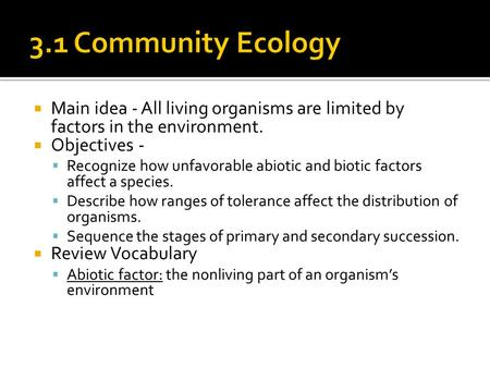  Main idea - All living organisms are limited by factors in the environment.  Objectives -  Recognize how unfavorable abiotic and biotic factors affect.
