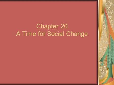 Chapter 20 A Time for Social Change. The Women's Liberation Movement The movement for women's rights had many different names: the women's liberation.