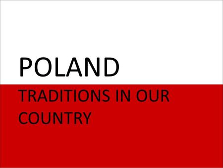 POLAND TRADITIONS IN OUR COUNTRY. POLISH HOLIDAYS.