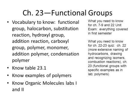 Ch. 23—Functional Groups Vocabulary to know: functional group, halocarbon, substitution reaction, hydroxyl group, addition reaction, carboxyl group, polymer,