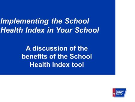 Implementing the School Health Index in Your School A discussion of the benefits of the School Health Index tool.