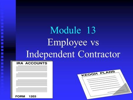 Module 13 Employee vs Independent Contractor. Employee (E'e) vs Independent Contractor (IC) Key Learning Objectives n n Income and payroll taxes withholding.