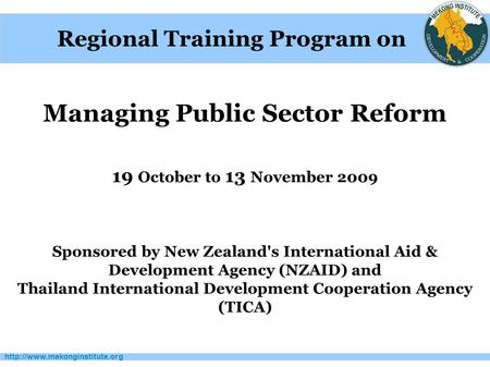 Managing Public Sector Reform 19 October to 13 November 2009 Sponsored by New Zealand's International Aid & Development.