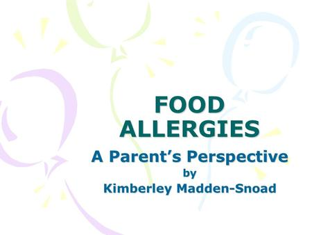 FOOD ALLERGIES A Parent's Perspective by Kimberley Madden-Snoad.