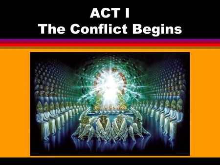 ACT I The Conflict Begins. ACT I The Stage l God sits on the throne in the center l 4 cherubim surround the throne praising God l 24 elders sit on 24.