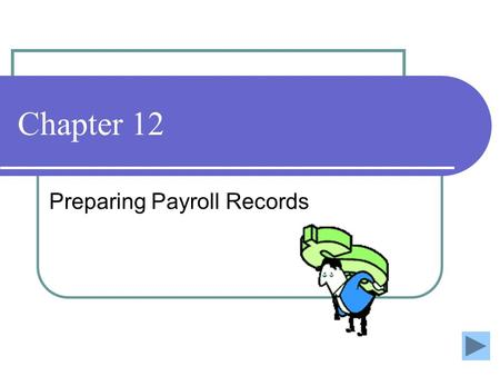 Chapter 12 Preparing Payroll Records. In Chapter 12 You will learn: Define accounting terms related to payroll records. Identify accounting practices.
