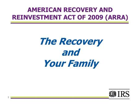 1 AMERICAN RECOVERY AND REINVESTMENT ACT OF 2009 (ARRA) The Recovery and Your Family.