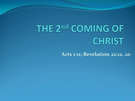 Acts 1:11; Revelation 22:12, 20. Jesus IS Coming Again! John 14:3 – And if I go & prepare a place for you, I will come again & receive you to Myself;