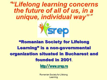 "Romanian Society for Lifelong Learning "" ""Lifelong learning concerns the future of all of us, in a unique, individual way"" "" ""Romanian Society for Lifelong."