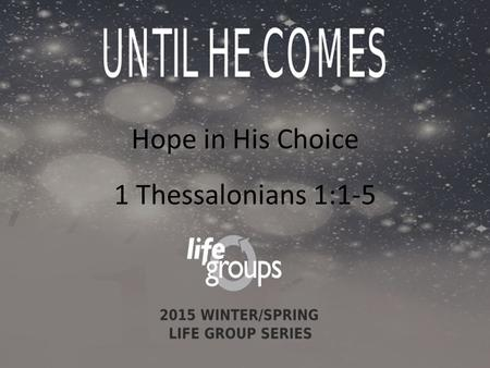 Hope in His Choice 1 Thessalonians 1:1-5. DISCUSSION GUIDE Joseph Smith.