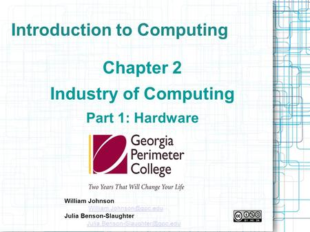Introduction to Computing Chapter 2 Industry of Computing Part 1: Hardware William Johnson Julia Benson-Slaughter