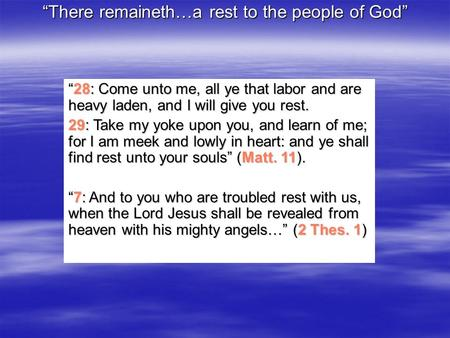 """There remaineth…a rest to the people of God"" ""28: Come unto me, all ye that labor and are heavy laden, and I will give you rest. 29: Take my yoke upon."