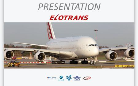 PRESENTATION. COMPANY Elotrans provides complete advice and consulting relating to transportation and logistics. We offer to our clients excellent customer.