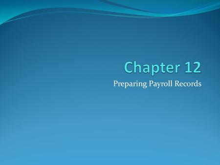 Preparing Payroll Records. 2 1. Preparing Payroll Time Cards Salary – money paid for employee services Pay period – period covered by a salary payment.