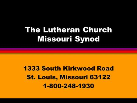 The Lutheran Church Missouri Synod 1333 South Kirkwood Road St. Louis, Missouri 63122 1-800-248-1930.