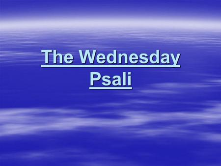 The Wednesday Psali.  Let them rejoice and be happy, those who seek the Lord, who are constantly, calling upon His holy Name.  These are the trees,