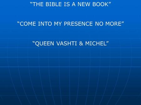 """THE BIBLE IS A NEW BOOK"" ""COME INTO MY PRESENCE NO MORE"" ""QUEEN VASHTI & MICHEL"""