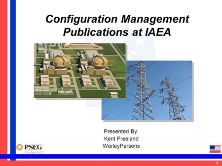 1 Configuration Management Publications at IAEA Presented By: Kent Freeland WorleyParsons.