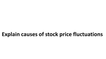 Explain causes of stock price fluctuations. Where Did the Terms Come From? The bear and bull markets are named after the way in which each animal attacks.