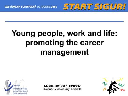 Young people, work and life: promoting the career management Dr. eng. Steluţa NISIPEANU Scientific Secretary INCDPM.