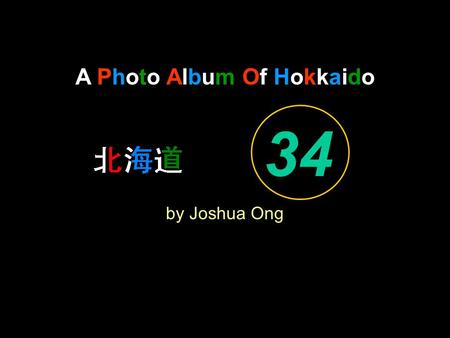 A Photo Album Of Hokkaido by Joshua Ong 34. Fairest Lord Jesus, Ruler of all nature.
