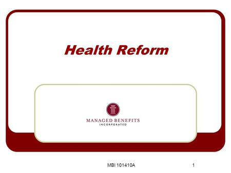 MBI 101410A1 Health Reform. MBI 101410A 2 Summary This presentation will introduce you to the pressing issues concerning the Patient Protection and Affordable.