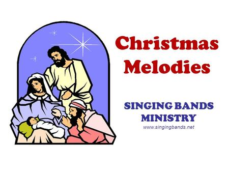 Christmas Melodies SINGING BANDS MINISTRY www.singingbands.net.